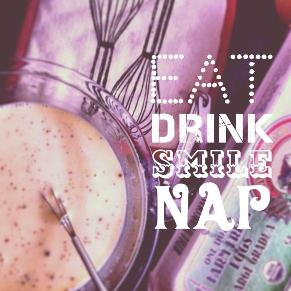 eat, drink, smile, nap